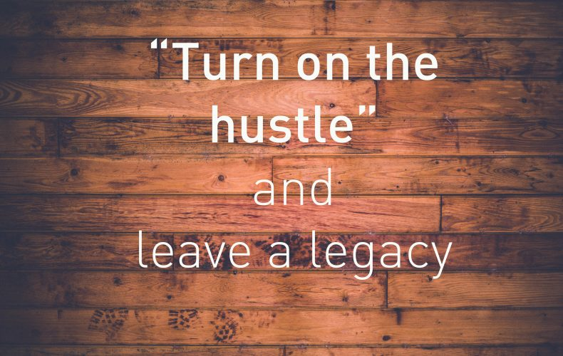 """Turn on the hustle"" and leave a legacy"